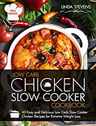 Low Carb Chicken Slow Cooker Cookbook: 40 Easy and Delicious Low Carb Slow Cooker Chicken Recipes for Extreme Weight Loss