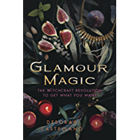 Glamour Magic: The Witchcraft Revolution to Get What You Want (English Edition)