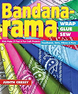 Bandana-rama-Wrap, Glue, Sew: Kids Make 21 Fast & Fun Craft Projects • Headbands, Skirts, Pillows & More par [Cressy, Judith]