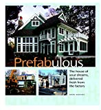 Prefabulous: The House of Your Dreams Delivered Fresh from the Factory
