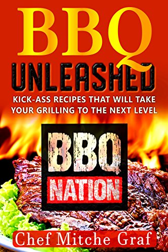 BBQ UNLEASHED: Kick-Ass Recipes That Will Take Your Grilling To The Next Level (English Edition)