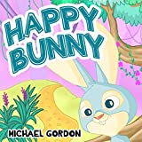 Book For Kids: Happy Bunny (Children's book about New Experiences, Picture Books, Preschool Books, Ages 3-5, Baby Books, Kids Book, Bedtime Story)
