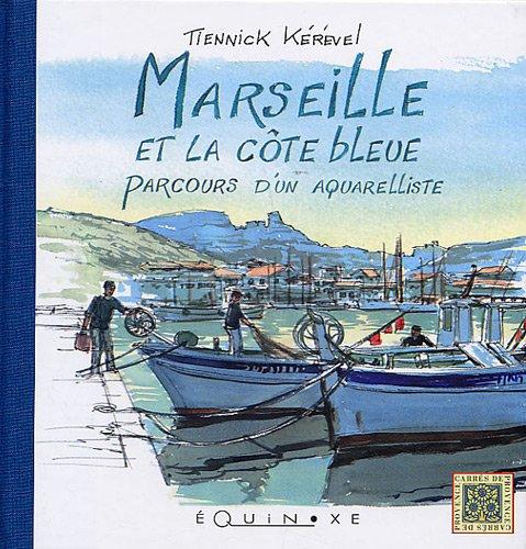 Marseille et la côte bleue : Parcours d'un aquarelliste