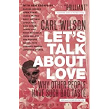 Let's Talk About Love: Why Other People Have Such Bad Taste by Carl Wilson (2014-03-13)