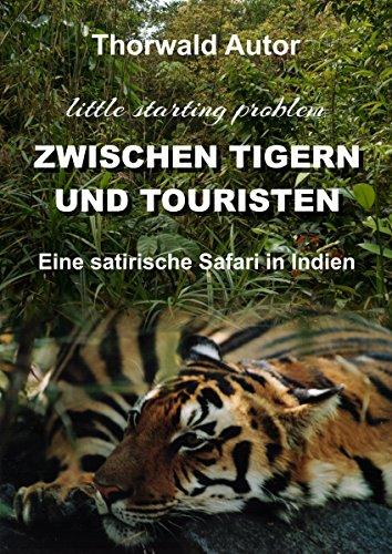 Zwischen Tigern und Touristen - Eine satirische Safari in Indien: little starting problem