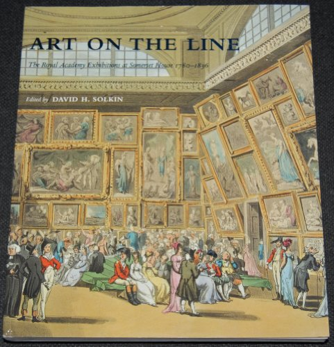 Art on the Line : The Royal Academy Exhibitions at Somerset House, 1780-1836