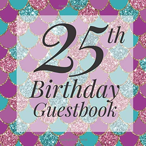 ook: Glitter Mermaid Scales Under The Sea Guest Book  - Elegant 25 Birthday Wedding Anniversary Party Signing Message Book - Gift ... Keepsake Present - Special Memories Ideas ()