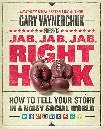 Jab, Jab, Jab, Right Hook: How to Tell Your Story in a Noisy Social World. par Gary Vaynerchuk