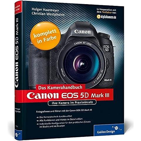 Canon EOS 5D Mark III. Das Kamerahandbuch: Ihre Kamera im Praxiseinsatz (Galileo Design)