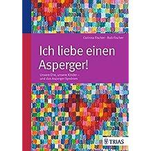 Ich liebe einen Asperger!: Unsere Ehe, unsere Kinder - und das Asperger-Syndrom
