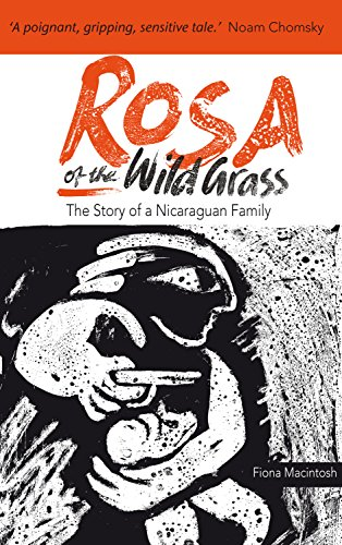 Rosa of the Wild Grass: The story of a Nicaraguan family (English Edition) - Rosa Grass