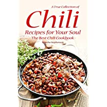 A True Collection of Chili Recipes for Your Soul: The Best Chili Cookbook (English Edition)