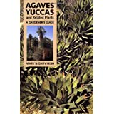 Agaves, Yuccas, and Related Plants: A Gardener's Guide