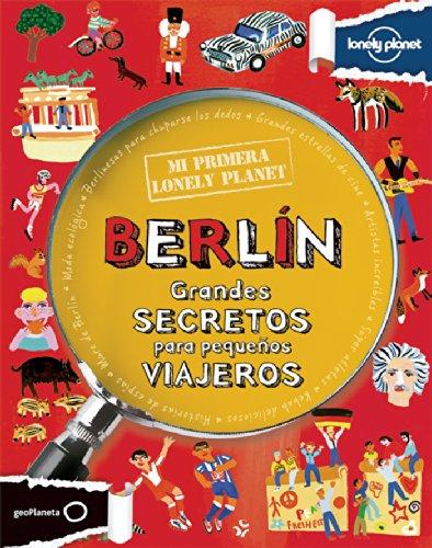 Mi primera Lonely Planet. Berlín: Grandes SECRETOS para pequeños VIAJEROS por Helen Greathead