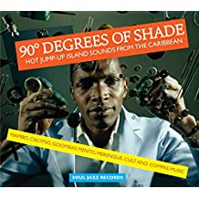 90 Degrees of Shade: Hot Jump-Up Island Sounds from the Caribbean - Mambo, Calypso, Goombay, Mento, Merengue, Cult and Compas Music