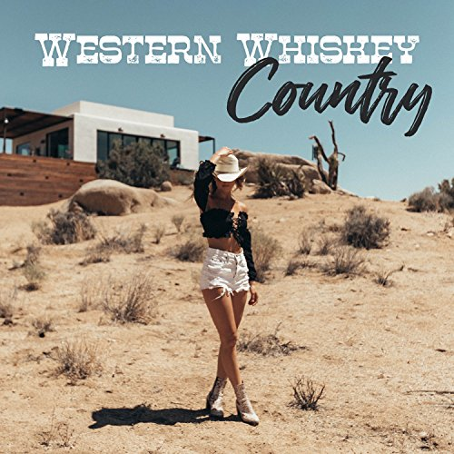 Western Whiskey Country: Cowboy Party of 2018, Best Acoustic, Electric and Steel Guitar Music, Summer in Nashville