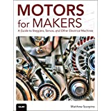 Motors for Makers:A Guide to Steppers, Servos, and Other Electrical   Machines
