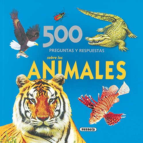 500 Preguntas y respuestas sobre los animales por Susaeta Ediciones S  A