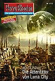 """Perry Rhodan 2712: Die Attentäter von Luna City (Heftroman): Perry Rhodan-Zyklus """"Das Atopische Tribunal"""" (Perry Rhodan-Die Gröβte Science- Fiction- Serie)"""