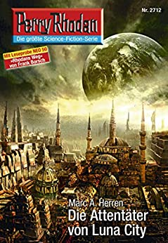 "Perry Rhodan 2712: Die Attentäter von Luna City (Heftroman): Perry Rhodan-Zyklus ""Das Atopische Tribunal"" (Perry Rhodan-Die Gröβte Science- Fiction- Serie) von [Herren, Marc A.]"