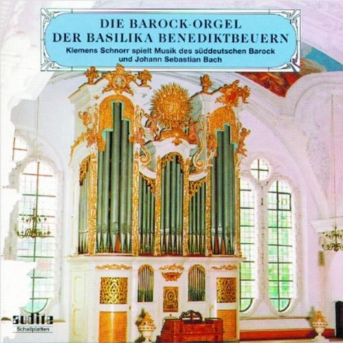 Johann Jacob Froberger, Johann Kaspar Kerll, Johann Pachelbel, Johann Sebastian Bach, Theodor Grünberger: The Baroque Organ At the Basilica in Benediktbeuern