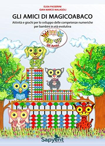 Gli amici di MagicoAbaco. Attivit e giochi per lo sviluppo delle competenze numeriche per bambini in et evolutiva. Per la Scuola elementare. Con carte didattiche