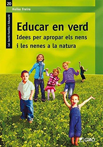 Educar en verd. Idees per apropar els nens i les nenes a la natura: 020 (Família I Educació)
