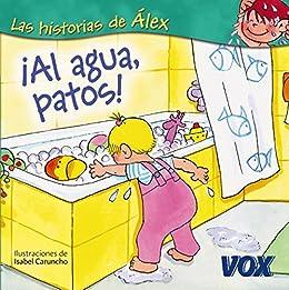 ¡Al agua, patos! (Vox - Infantil / Juvenil - Castellano - A Partir De 3 Años - Colección Las Historias De Álex)