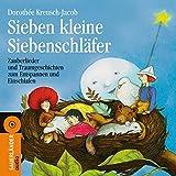 Sieben kleine Siebenschläfer: Zauberlieder und Traumgeschichten zum Entspannen und Einschlafen