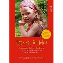 Platz da, ich lebe!: Ein Haus zum Sterben voller Leben: Die Kinder und Jugendlichen des Hospiz Balthasar