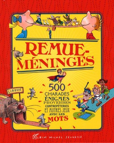 Remue-méninges: 500 charades, énigmes, proverbes, contrepèteries et autres jeux avec les mots par Collectif