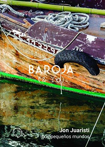 Los pequeños mundos (BAROJA & YO) por Jon Juaristi