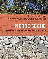 Pierre sèche : théorie et pratique: D'un système traditionnel de construction par Louis Cagin