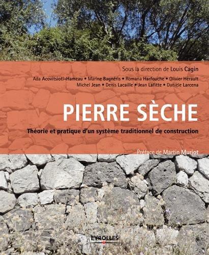 Pierre sèche: Théorie et pratique d'un système traditionnel de construction par Louis Cagin