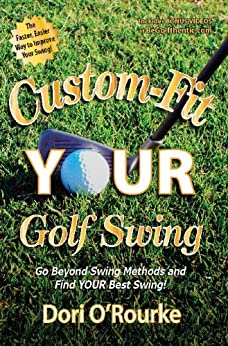 Custom-Fit YOUR Golf Swing, Go Beyond Swing Methods and Find YOUR Best Swing (English Edition) de [O'Rourke, Dori]