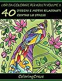 Libri da Colorare per Adulti Volume 6: 40 Disegni e Motivi Rilassanti contro lo Stress, Serie di Libri da Colorare per Adulti da ColoringCraze