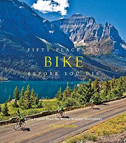 Fifty Places to Bike Before You Die: Biking Experts Share the World's Greatest Destinations (United Bikes)