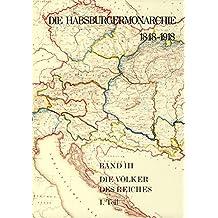 Die Habsburgermonarchie 1848-1918 / Band III/1: Die Völker des Reiches 1. Teilband