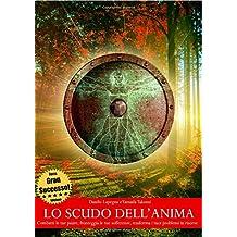 Lo scudo dell'anima - Combatti le tue paure, fronteggia le tue sofferenze, trasforma i tuoi problemi in risorse (Terza Edizione)