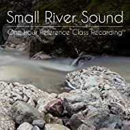 Small River Sound (One Hour Reference Class Recording)