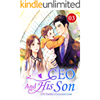 CEO And His Son 3: Knew The Truth Early (CEO Daddy's Excessive Love)
