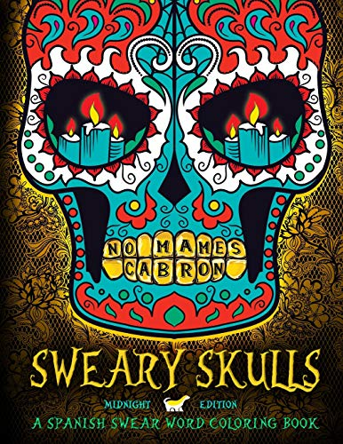 Sweary Skulls: A Spanish Swear Word Coloring Book: Midnight Edition Dia De Los Muertos & Day of the Dead Sugar Skull Coloring Book On Black Background Paper