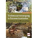 Trinkwasserversorgung in Extremsituationen: Survivalwissen für Notfälle und auf Reisen