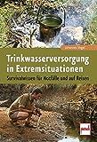 Trinkwasserversorgung in Extremsituationen: Survivalwissen für Notfälle und auf Reisen - Johannes Vogel