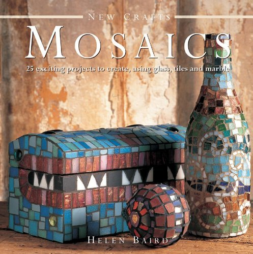 New Crafts: Mosaics - 25 Exciting Projects To Create, Using Glass, Tiles And Marble by Helen Baird (2013-04-18)