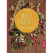 Wildfrüchte: Ein kulinarisches Abenteuer mit 40 vitalen Rezepten