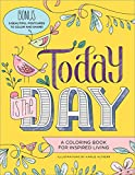 Today Is the Day Coloring Book: A Coloring Book for Inspired Living (Adult Coloring Books)
