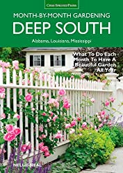 Deep South Month-by-Month Gardening: What to Do Each Month to Have a Beautiful Garden All Year - Alabama, Louisiana, Mis (Month-By-Month Gardening in Alabama & Mississippi)