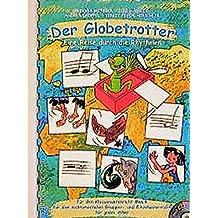 Der Globetrotter: Eine Reise durch die Rhythmen. Für den Klassenunterricht Musik, für den instrumentalen Gruppen- und Einzelunterricht, für jedes Alter