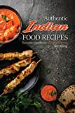Authentic Indian Food Recipes: Local Indian Recipes that are Delicious and Nutritious (English Edition)